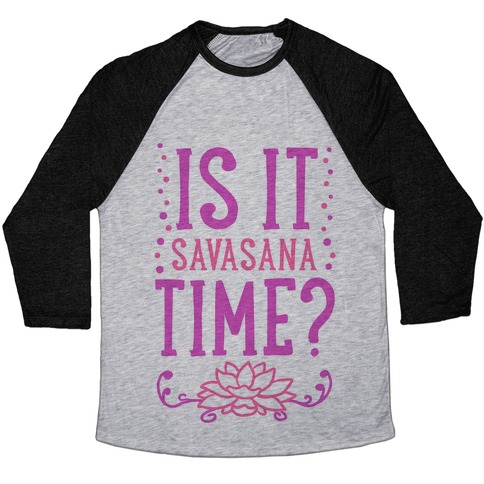 Is It Savasana Time? Baseball Tee