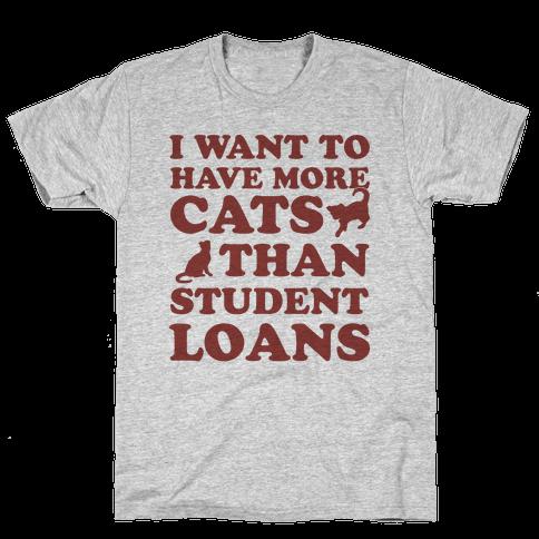 I Want More Cats Than Student Loans Mens T-Shirt