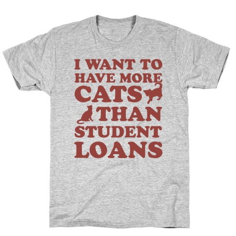 I Want More Cats Than Student Loans Mens T-Shirt