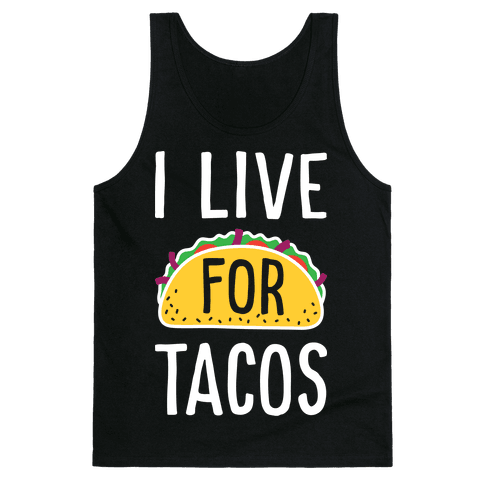 I Live For Tacos Tank Top