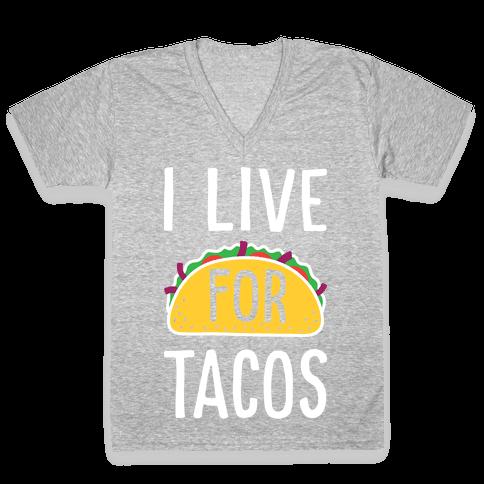I Live For Tacos V-Neck Tee Shirt