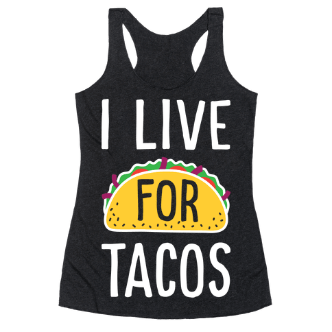 I Live For Tacos Racerback Tank Top
