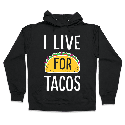 I Live For Tacos Hooded Sweatshirt