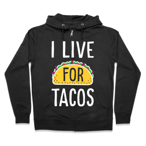 I Live For Tacos Zip Hoodie