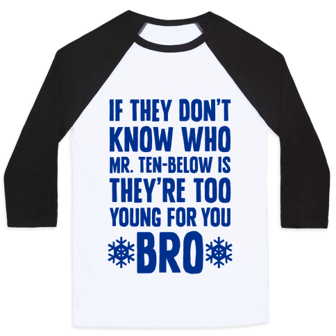 If They Don't Know Who Mr. Ten-Below Is Baseball Tee
