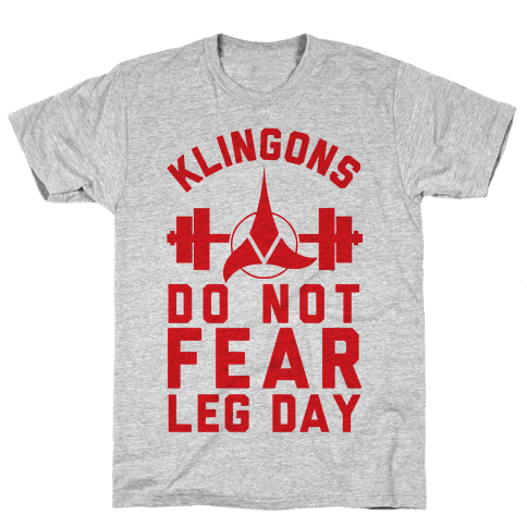 Klingons Do Not Fear Leg Day Mens T-Shirt