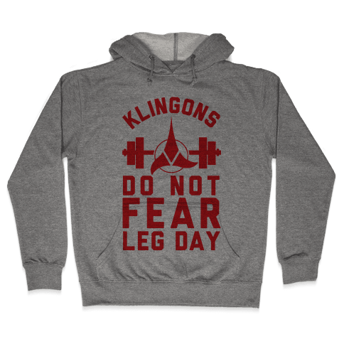 Klingons Do Not Fear Leg Day Hooded Sweatshirt