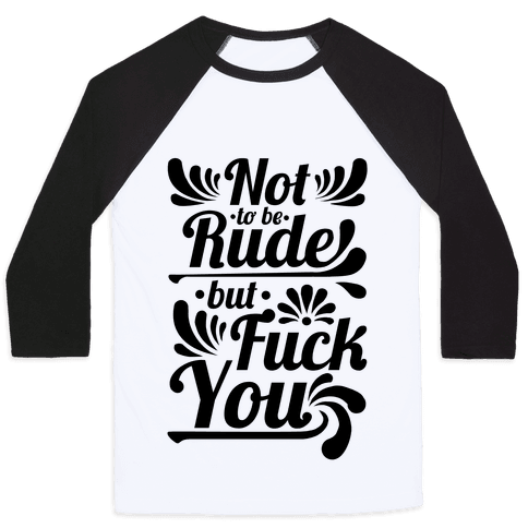 Not to be Rude but F*** You! Baseball Tee