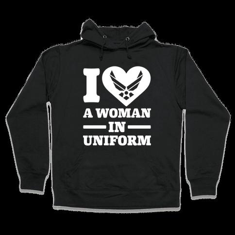 I Love A Woman In Uniform Hooded Sweatshirt