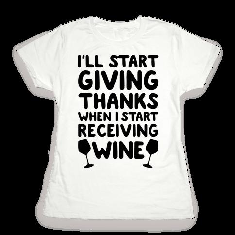 I'll Start Giving Thanks When I Start Receiving Wine Womens T-Shirt