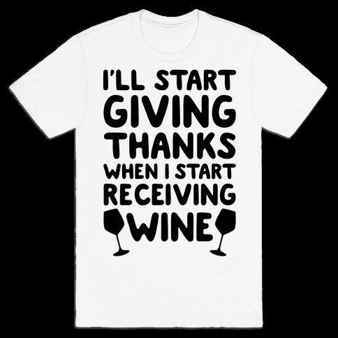 I'll Start Giving Thanks When I Start Receiving Wine Mens T-Shirt
