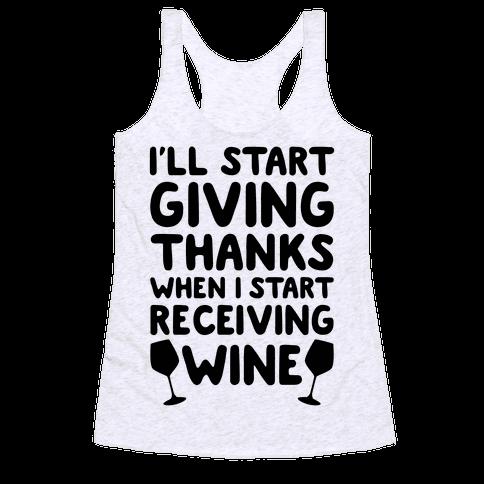 I'll Start Giving Thanks When I Start Receiving Wine Racerback Tank Top