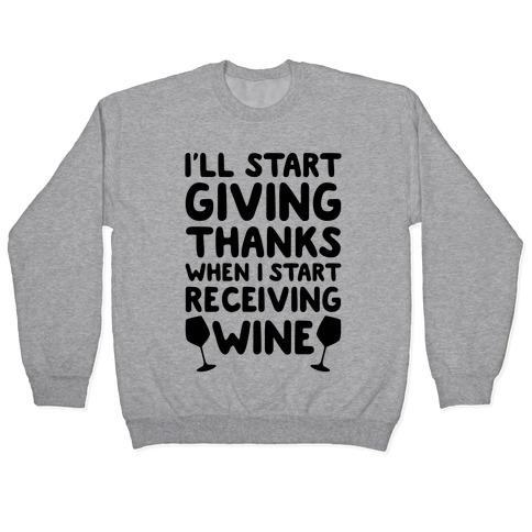 I'll Start Giving Thanks When I Start Receiving Wine Pullover