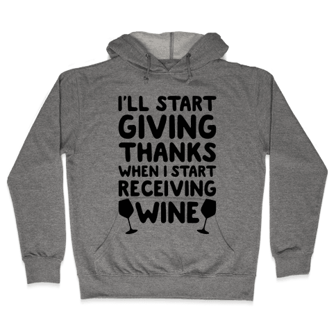 I'll Start Giving Thanks When I Start Receiving Wine Hooded Sweatshirt