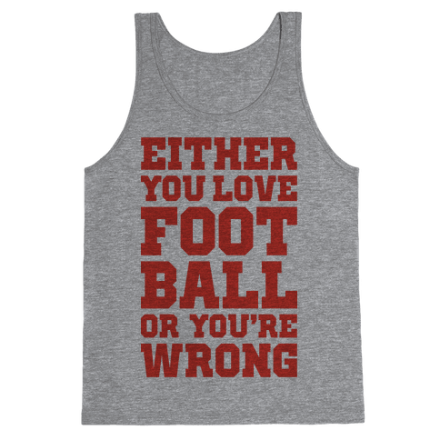 Either You Love Football Or You're Wrong Tank Top