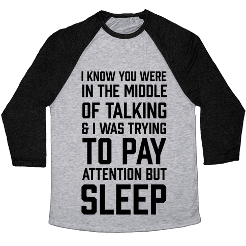 I Was Trying To Pay Attention But Sleep Baseball Tee
