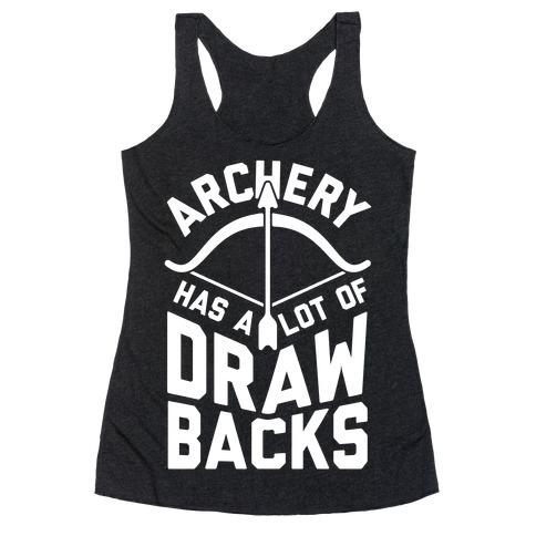Archery Has A Lot Of Drawbacks Racerback Tank Top