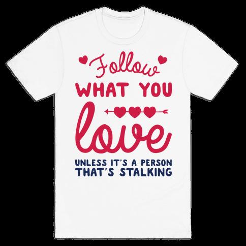 Follow Your Heart Mens T-Shirt