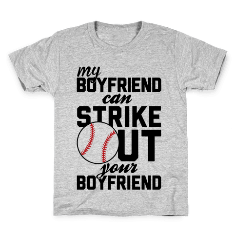 My Boyfriend Can Strike Out Your Boyfriend Kids T-Shirt