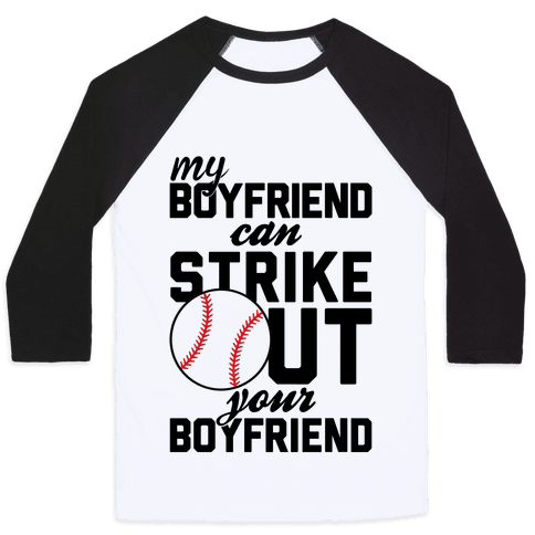 My Boyfriend Can Strike Out Your Boyfriend Baseball Tee