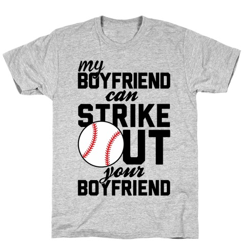 My Boyfriend Can Strike Out Your Boyfriend T-Shirt