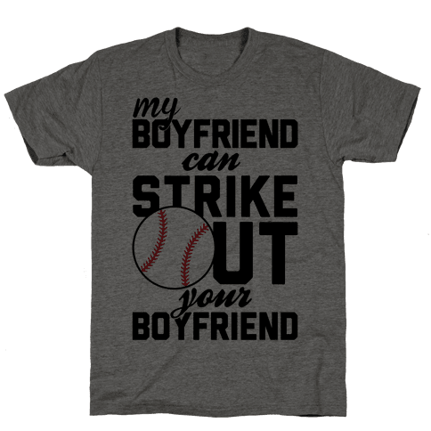 My Boyfriend Can Strike Out Your Boyfriend Mens T-Shirt
