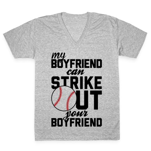 My Boyfriend Can Strike Out Your Boyfriend V-Neck Tee Shirt