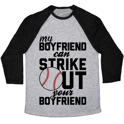 My Boyfriend Can Strike Out Your Boyfriend Baseball Tee