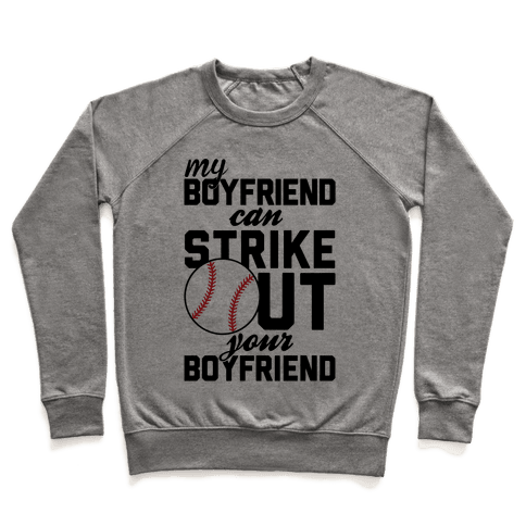 My Boyfriend Can Strike Out Your Boyfriend Pullover