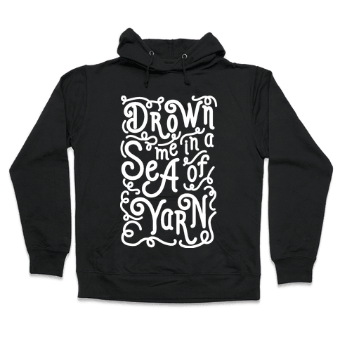 Drown Me In A Sea Of Yarn Hooded Sweatshirt