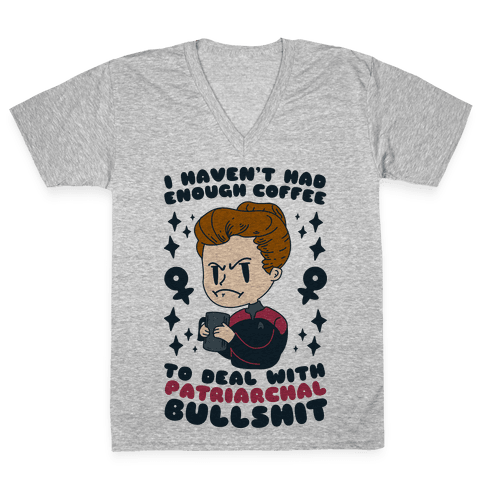 I Haven't Had Enough Coffee To Deal With Patriarchal Bullshit V-Neck Tee Shirt