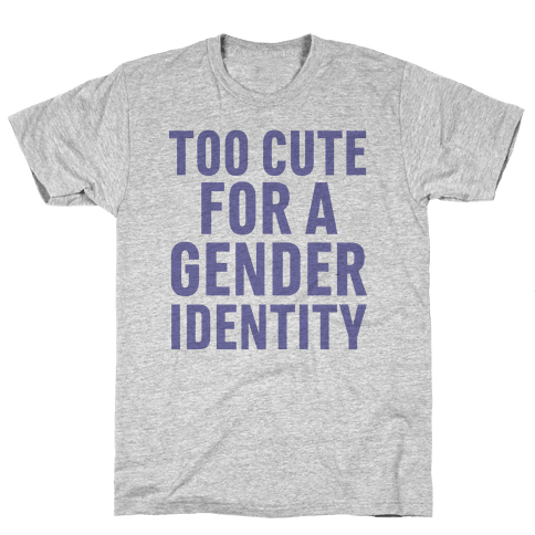 Too Cute For A Gender Identity Mens T-Shirt