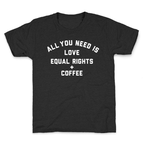 All You Need is Love, Equal Rights and Coffee Kids T-Shirt