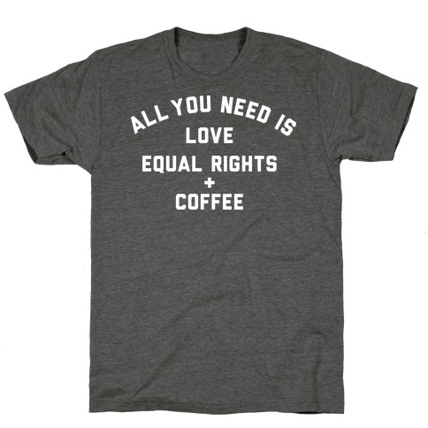 All You Need is Love, Equal Rights and Coffee T-Shirt