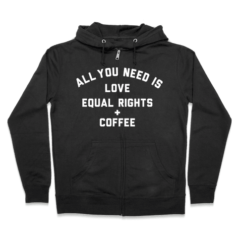 All You Need is Love, Equal Rights and Coffee Zip Hoodie