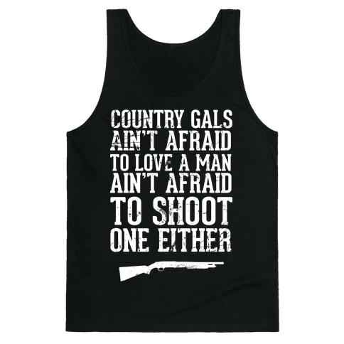 Country Gals Ain't Afraid To Love A Man Ain't Afraid To Shoot One Either Tank Top