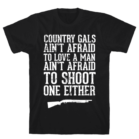 Country Gals Ain't Afraid To Love A Man Ain't Afraid To Shoot One Either Mens T-Shirt