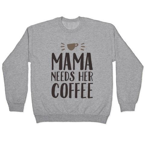 Mama Needs Her Coffee Pullover
