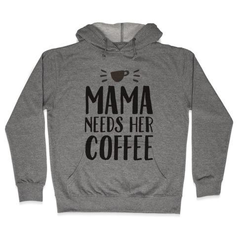 Mama Needs Her Coffee Hooded Sweatshirt