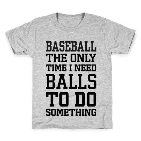Baseball The Only Time I Need Balls To Do Something Kids T-Shirt