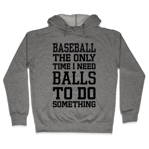 Baseball The Only Time I Need Balls To Do Something Hooded Sweatshirt
