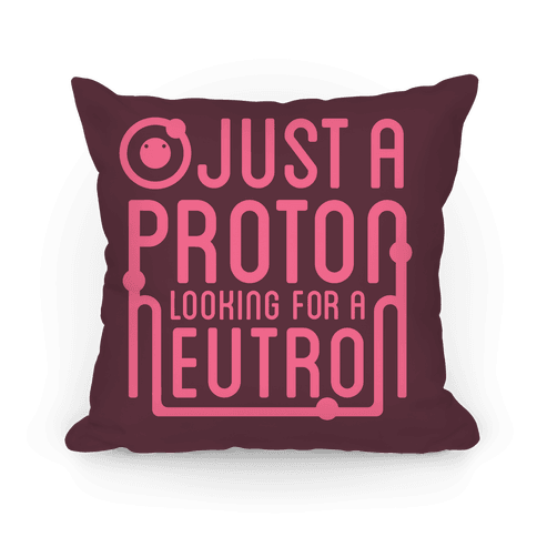 Just a Proton Pillow Pillow