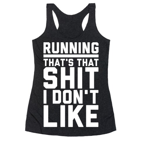 Running That's That Shit I Don't Like Racerback Tank Top