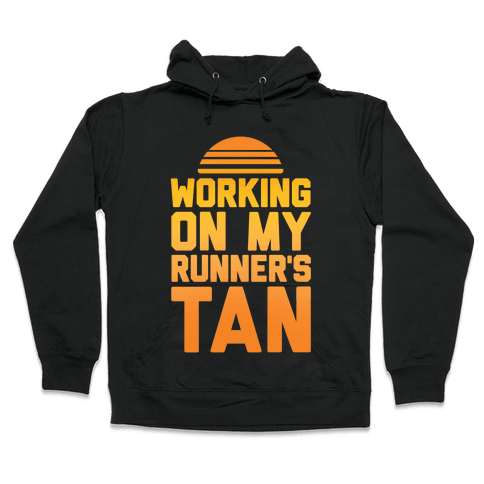 Working On My Runner's Tan Hooded Sweatshirt