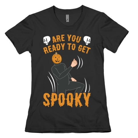 Are You Ready To Get Spooky? Womens T-Shirt