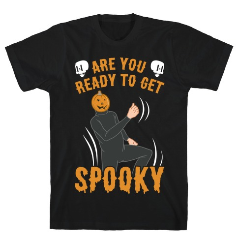 Are You Ready To Get Spooky? T-Shirt