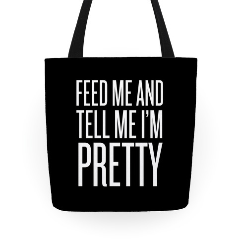 Feed Me And Tell Me I'm Pretty Tote
