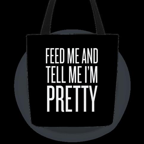 Feed Me And Tell Me I'm Pretty Tote