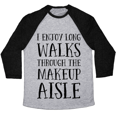 I Enjoy Long Walks Through The Makeup Aisle Baseball Tee