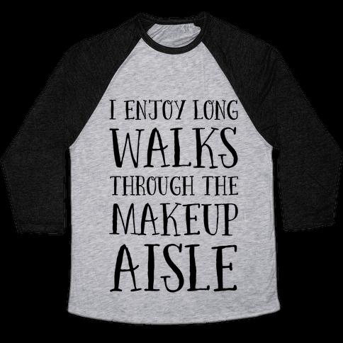 I Enjoy Long Walks Through The Makeup Aisle Baseball Tee